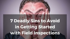 7-Deadly-Sins-to-Avoid-Getting-Started-with-Field-Inspections