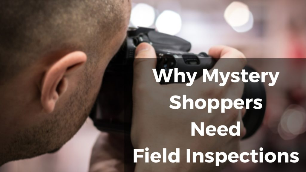 why-mystery-shoppers-need-field-inspections